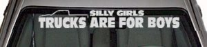 WSD340 Silly Girls Trucks Are For Boys Windshield Decal