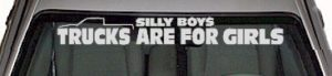 WSD341 Silly Boys Trucks Are For Girls Windshield Decal